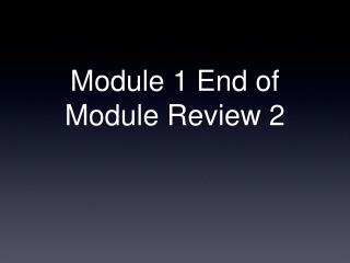 Module 1 End of Module Review 2