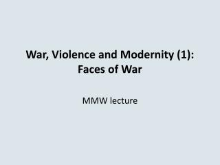War, Violence and Modernity (1): Faces of War
