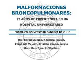 MALFORMACIONES BRONCOPULMONARES: 1 7  AÑOS DE EXPERIENCIA EN UN HOSPITAL UNIVERSITARIO