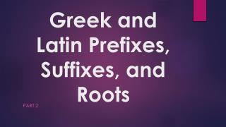 Greek and Latin Prefixes, Suffixes, and Roots