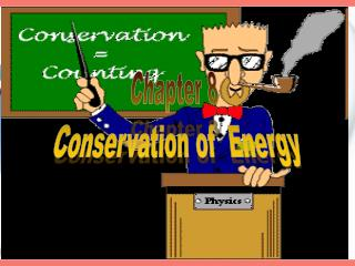 Chapter 8  Conservation of  Energy