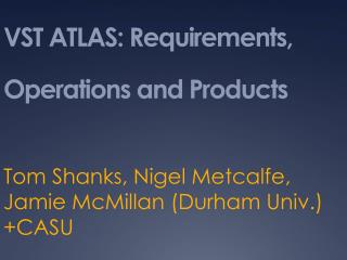 VST ATLAS: Requirements,  Operations and Products