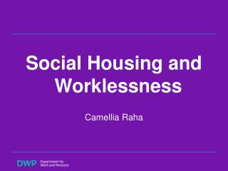 Social Housing and Worklessness   Camellia Raha