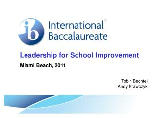Leadership for School Improvement Miami Beach, 2011 Tobin Bechtel Andy Krawczyk