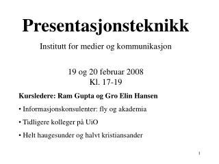 Presentasjonsteknikk Institutt for medier og kommunikasjon 19 og 20 februar 2008 Kl. 17-19