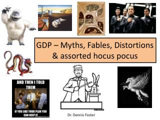 GDP – Myths, Fables, Distortions         & assorted hocus pocus