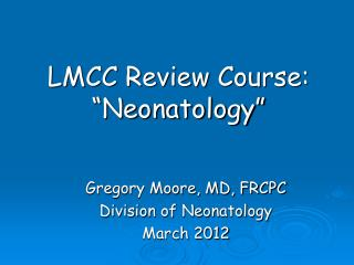 LMCC Review Course: �Neonatology�
