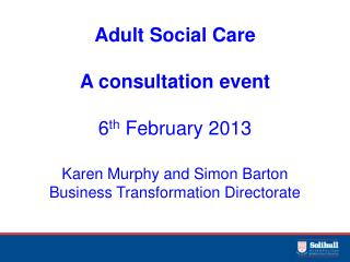 Adult Social Care A consultation event  6 th  February 2013