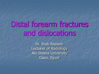 Distal forearm fractures and dislocations