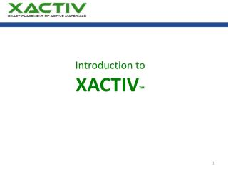 Introduction to  XACTIV ™ Rev4