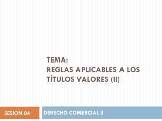 Tema: Reglas aplicables a los títulos valores (ii)