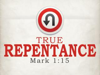 True Repentance  involves:  changing one�s  emotions , changing one�s  mind ,