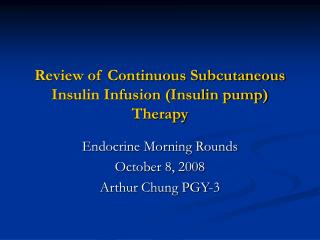 Review of Continuous Subcutaneous Insulin Infusion (Insulin pump) Therapy