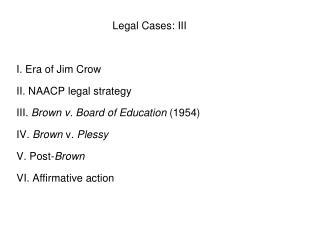 Legal Cases: III I. Era of Jim Crow II. NAACP legal strategy