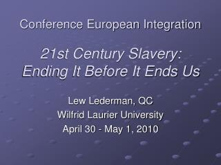 Conference European Integration 21st Century Slavery: Ending It Before It Ends Us