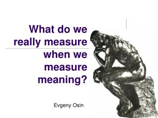 What do we  really measure when we measure meaning?