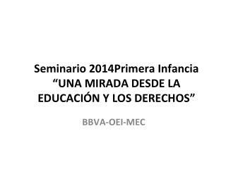 Seminario 2014Primera Infancia �UNA MIRADA DESDE LA EDUCACI�N Y LOS DERECHOS�