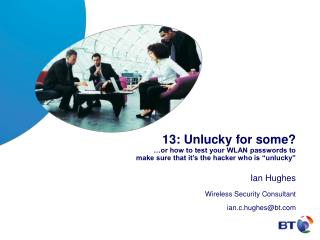 Ian Hughes  Wireless Security Consultant ian.c.hughes@bt