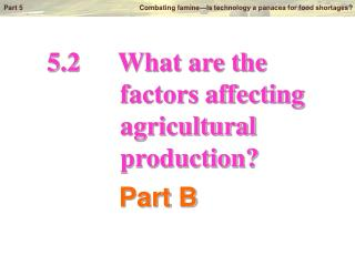 5.2		What are the            factors affecting            agricultural            production?