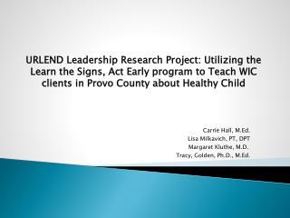 Carrie Hall, M.Ed. Lisa Milkavich, PT, DPT Margaret Kluthe, M.D . Tracy, Golden, Ph.D., M.Ed.