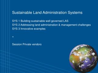 Sustainable Land Administration Systems SYS 1 Building sustainable well governed LAS