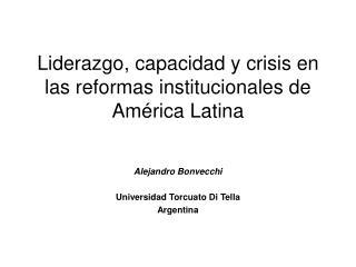 Liderazgo, capacidad y crisis en las reformas institucionales de América Latina