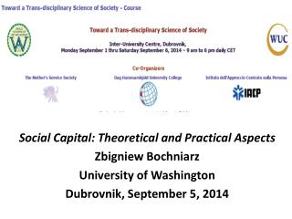 Social Capital: Theoretical and Practical Aspects Zbigniew Bochniarz University of Washington