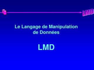 Le Langage de Manipulation de Données LMD
