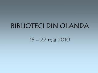 BIBLIOTECI DIN OLANDA 16  – 22 mai 2010