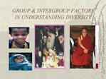 GROUP  INTERGROUP FACTORS IN UNDERSTANDING DIVERSITY