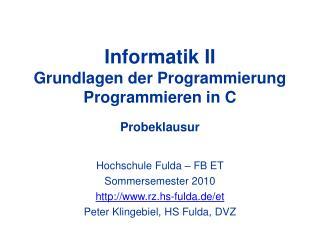 Informatik II Grundlagen der Programmierung Programmieren in C Probeklausur