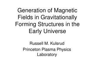 Generation of Magnetic  Fields in Gravitationally  Forming Structures in the  Early Universe