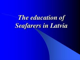 The education of Seafarers in  Latvia