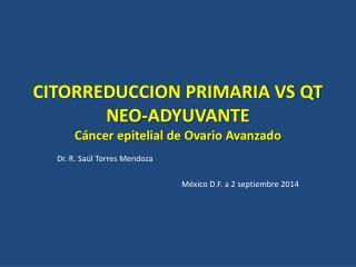 CITORREDUCCION PRIMARIA VS QT NEO-ADYUVANTE Cáncer epitelial de Ovario Avanzado