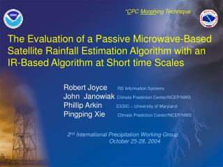 Robert Joyce      RS Information Systems John  Janowiak  Climate Prediction Center/NCEP/NWS