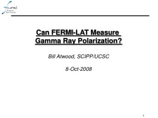 Can FERMI-LAT Measure  Gamma Ray Polarization? Bill Atwood, SCIPP/UCSC 8-Oct-2008