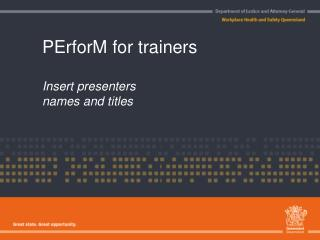 PErforM for trainers Insert presenters  names and titles