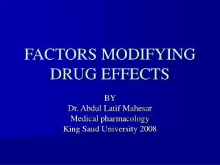 FACTORS MODIFYING DRUG EFFECTS