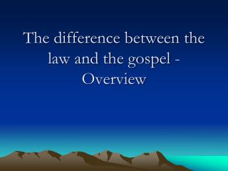 The difference between the law and the gospel - Overview