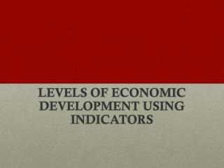 LEVELS OF ECONOMIC DEVELOPMENT USING INDICATORS