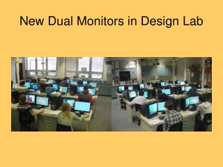 New Dual Monitors in Design Lab