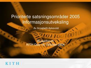 Prioriterte satsningsområder 2005 Informasjonsutveksling Av Annebeth Askevold Brukerforum