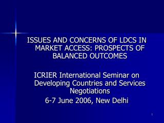 ISSUES AND CONCERNS OF LDCS IN MARKET ACCESS: PROSPECTS OF BALANCED OUTCOMES