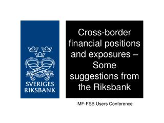 Cross-border financial positions and exposures – Some suggestions from the Riksbank