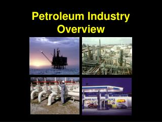 Petroleum Industry Overview