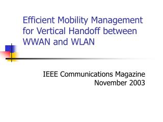 Efficient Mobility Management for Vertical Handoff between WWAN and WLAN