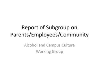 Report of Subgroup on Parents/Employees/Community