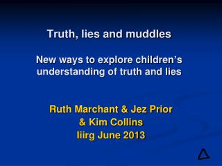 Truth, lies and muddles New ways to explore children ' s understanding of truth and lies