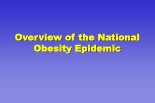 Overview of the National Obesity Epidemic