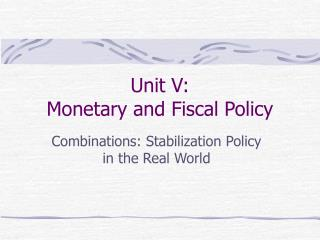 Unit V: Monetary and Fiscal Policy